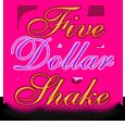 Five dollar shake