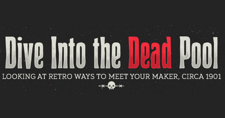 Dive in to the Dead Pool - Looking at Retro ways to meet your Maker, Circa 1901